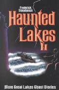 Haunted Lakes II More Great Lakes Ghost Stories