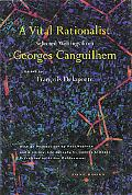 Vital Rationalist Selected Writings from Georges Canguilhem
