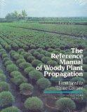The Reference Manual of Woody Plant Propagation: From Seed to Tissue Culture : A Practical W...