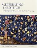 Celebrating the Stitch Contemporary Embroidery of North America