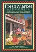 Fresh Market Wisconsin Recipes, Resources and Stories Celebrating Wisconsin Farm Markets and...