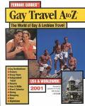 Gay Travel a to Z: The World of Gay and Lesbian Travel Options at Your Fingertips