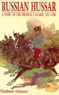 Russian Hussar: A Story of the Imperial Cavalry, 1911-1920 - Vladimir Littauer - Hardcover