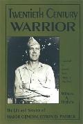 Twentieth Century Warrior: The Life and Service of Major General Edwin D. Patrick - Wilson A...