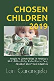 CHOSEN CHILDREN 2019: People As Commodities In America's Multi-Billion Dollar Failed Foster ...