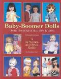 Baby-Boomer Dolls Plastic Playthings of the 1950's and 1960's  A Reference and Price Guide