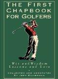 The First Chapbook for Golfers : Wit and Wisdom, Lessons and Lore