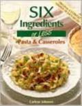 Six Ingredients or Less Pasta & Casseroles