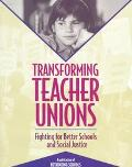 Transforming Teacher Unions Fighting for Better Schools and Social Justice