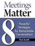Meetings Matter : 8 Powerful Strategies for Remarkable Conversations