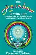 The Rainbow in Your Life: A Complete Guide & Workbook On How Color Empowers Your Life & Drea...