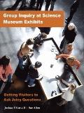 Group Inquiry at Science Museum Exhibits : Getting Visitors to Ask Juicy Questions