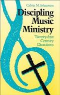 Discipling Music Ministry Twenty-First Century Directions