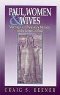 Paul, Women & Wives Marriage and Women's Ministry in the Letters of Paul