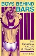 Boys Behind Bars : True Homosexual Accounts of Prison Sex