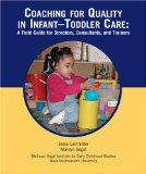 Coaching for Quality in Infant-Toddler Care: A Field Guide for Directors, Consultants, And T...