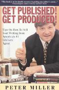Get Published! Get Produced! - Peter Miller - Paperback