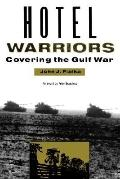 Hotel Warriors Covering the Gulf War