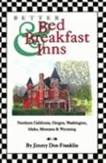 Better Bed & Breakfast Inns Covering Northern California, Oregon, Washington, Idaho, Montana...
