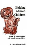 Helping Abused Children A Book for Those Who Work With Sexually Abused Children