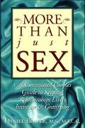 More Than Just Sex A Committed Couples Guide to Keeping Relationships Lively, Intimate & Gra...