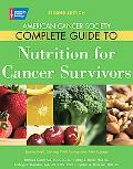 American Cancer Society Complete Guide to Nutrition for Cancer Survivors: Eating Well, Stayi...