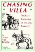 Chasing Villa!: The Last Campaign of the U.S. Cavalry - Frank Tompkins