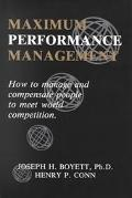 Maximum Performance Management How to Manage and Compensate People to Meet World Competition
