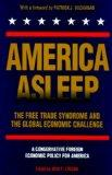 America Asleep: The Free Trade Syndrome and the Global Economic Challenge : A New Conservati...
