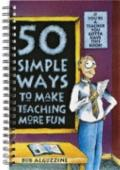Fifty Simple Ways to Make Teaching More Fun If You're a Teacher You Gotta Have This Book!