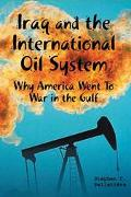 Iraq and the International Oil System Why America Went to War in the Gulf