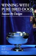 Winning With Pure Bred Dogs Success by Design