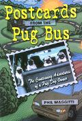 Postcards from the Pug Bus The Continuing Adventures of a Pug Dog Owner