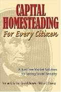 Capital Homesteading for Every Citizen A Just Free Market Solution for Saving Social Security