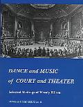 Dance and Music of Court and Theater Selected Writings of Wendy Hilton