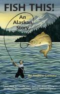 Fish This! : An Alaskan Story