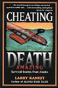 Cheating Death Amazing Survival Stories from Alaska