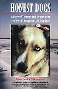 Honest Dogs A Story of Triumph and Regret from the World's Greatest Sled Dog Race