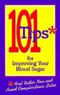 101 Tips for Improving Your Blood Sugar: Feel Better Now and Avoid Complications Later - Dav...