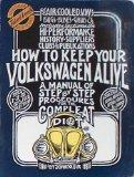 How to Keep Your Volkswagen Alive: A Manual of Step by Step Procedures for the Compleat Idio...