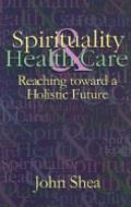 Spirituality and Healthcare: Reaching toward a Holistic Future