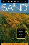 Ribbon of Sand: The Amazing Convergence of the Ocean and the Outer Banks - John R. Alexander