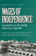 Wages of Independence Capitalism in the Early American Republic