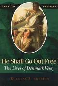 He Shall Go Out Free The Lives of Denmark Vesey