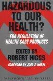 Hazardous to Our Health?: FDA Regulation of Health Care Products (Independent Studies in Pol...