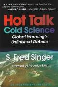 Hot Talk, Cold Science Global Warming's Unfinished Debate