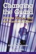 Changing the Guard Private Prisons and the Control of Crime