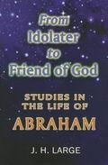 Abraham - Idolater to Friend of God