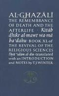 Remembrance of Death and the Afterlife Kitab Dhikr Al-Mawt Wa-Ma Badahu Book Xl of the Reviv...