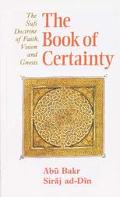 Book of Certainty The Sufi Doctrine of Faith, Vision and Gnosis